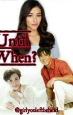 Until When? by girlyouleftbehind