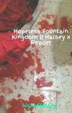 Hopeless Fountain Kingdom    Halsey x Reader by highoffsleep