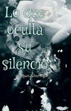 Lo que oculta su silencio by Moon_SilverNight