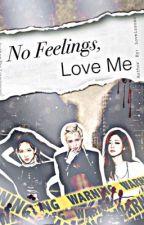 No feelings, Love me  by love_is_so_so