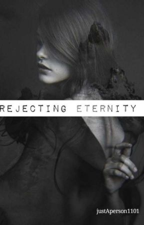 Rejecting Eternity by justAperson1101