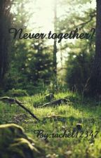 Never Together? by rachel12347