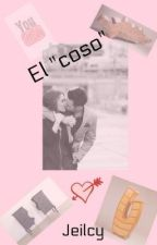 "El ""coso"" by Jeilcy"
