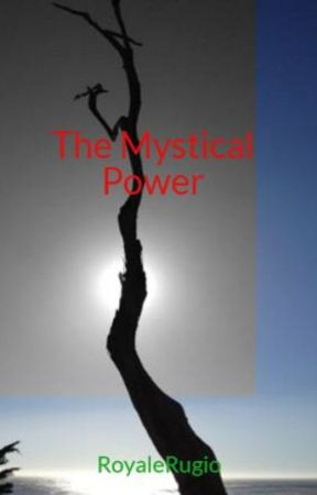 The Mystical Power by RoyaleRugio