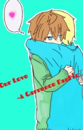 Our Love ~ A Garrence FF by TheDerpCatWritesFF