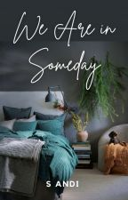 We Are In Someday by S_Andi