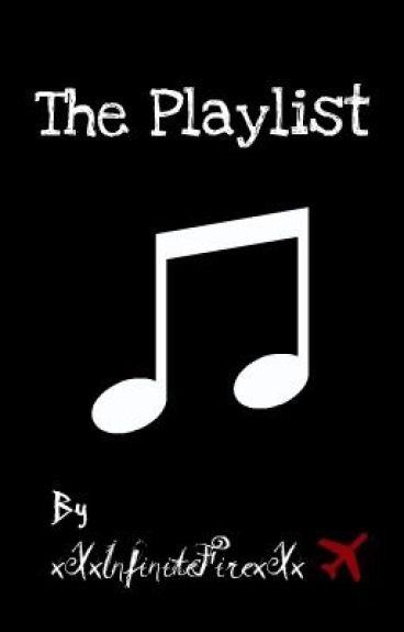 The Playlist by xXxInfiniteFirexXx