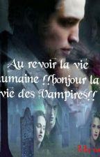 Au revoir la vie humaine !! bonjour la vie des vampires(tome1)  by Rita-vampire