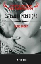 SÉRIE ROCKY - ESTRANHA PERFEIÇÃO 2.5 (CONTO DO DIA DOS NAMORADOS) by ARBlair