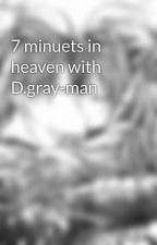 7 minuets in heaven with D.gray-man by sylarxclaire88