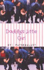 Daddy's Little Girl ( A Zayn Malik Fan Fiction ) by PayneGalaxy
