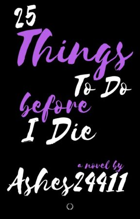 25 Things To Do Before I Die by ashes24411