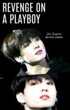 Revenge on a Playboy!! //Jungkook FF by LizSorora