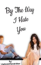 By the way I hate you (Jai Waetford Fanfic) by laylajxde