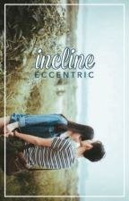 incline by _eccentric_