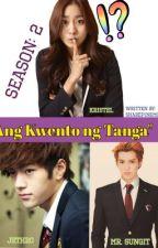 Ang Kwento ng Tanga: Season 2 (COMPLETED) by SharePinkMovesx