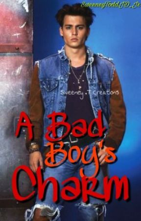 A Bad Boy's Charm {Johnny Depp fanfic} by SweeneyToddJD_Jr