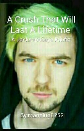 A Crush That Will Last A Lifetime// A Jacksepticeye Fanfic  by manning0253