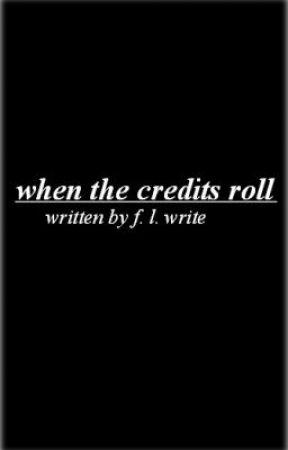 When the Credits Roll by alwaysvanishing