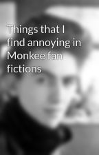 Things that I find annoying in Monkee fan fictions by Thegirlheknewsomewhe