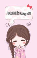 Anh!!! Đồ hung dữ (Chàng trai của em) by qingxin0102