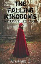 The Falling Kingdoms: The Unveiled Vixen by Wordsmith_Ana