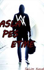 Asla Pes Etme ! by KingKong71