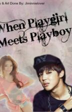 [On Going] When Playgirl Meets Playboy by HyunAeJjang