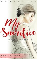 My Sacrifice (MAJOR EDITING) by belle0807