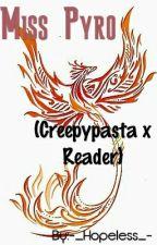 Miss Pyro (Creepypasta x Reader) by -_Hipless_-