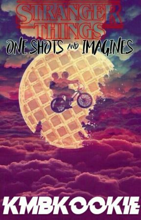 Stranger Things |one shots and imagines| by kmbkookie_