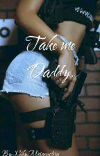 Take me Daddy (#Wattys2017) by NikyMorgenstern
