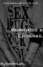 Momentos e Escolhas. by Sombra26