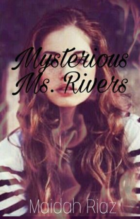 Mysterious Ms. Rivers [A Supernatural Story] by MaidahRiaz