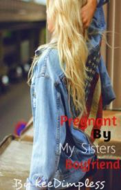 Pregnant By My Sisters Boyfriend by KeeDimpless