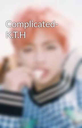 Complicated- K.T.H by JasminDavis6