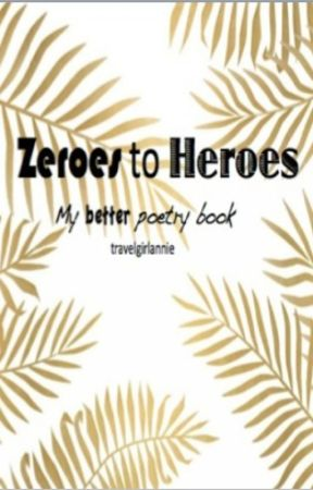 Zeroes to Heroes by travelgirlannie