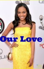 Our Love (China Anne Mcclain Fan Fiction) by Tropical_Banana