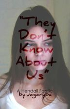 They Don't Know About Us (A Hendall fanfic) by aliveinanotherlie