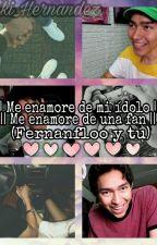 || Me enamore de mi idolo || || Me enamore de una fan || (Fernanfloo Y Tu)  by Victoria_Hernandezz