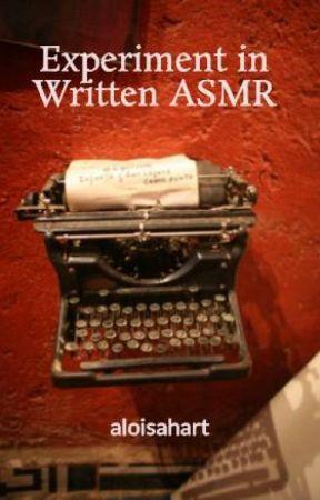 Experiment in Written ASMR by aloisahart