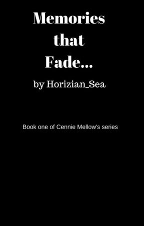 Memories that Fade - Book one of Cennie Mellow's series by Horizian_Sea