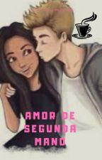 Amor de segunda mano by AnaReus11