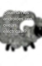¿Sueñan los androides con ovejas eléctricas ? by Nicky4n6r0163