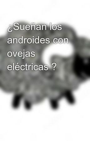 Sueñan los androides con ovejas eléctricas ? - Parte 1 Sin Título ...