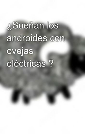 ¿Sueñan los androides con ovejas eléctricas ?