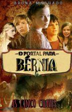 O Portal Para Bérnia - As Cinco Chaves  by UmaEldreetroy