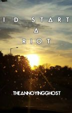 I'd Start A Riot //Dyle// by TheAnnoyingGhost