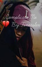   . Complicate Me💔 by FineAslex
