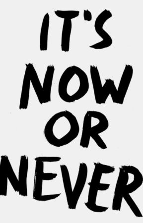 It's Now or Never by ThatsDeep